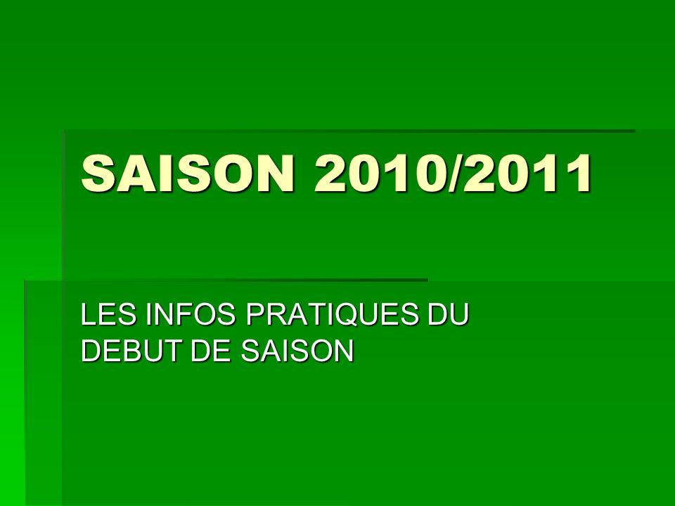 SAISON 2010/2011 LES INFOS PRATIQUES DU DEBUT DE SAISON