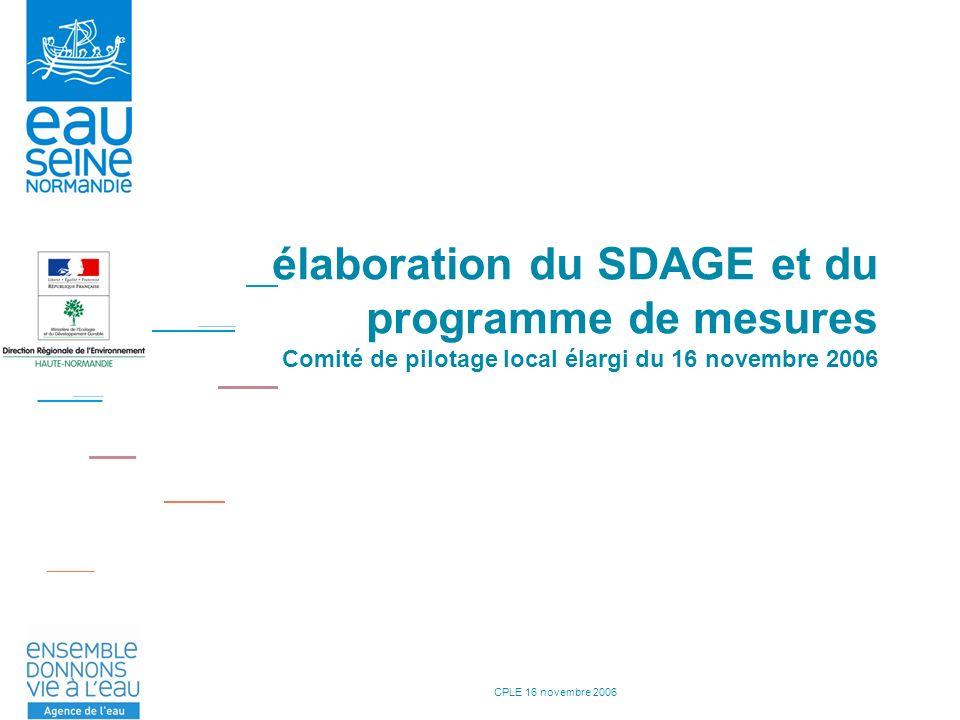 CPLE 16 novembre 2006 élaboration du SDAGE et du programme de mesures Comité de pilotage local élargi du 16 novembre 2006