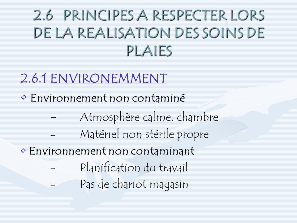 2.6PRINCIPES A RESPECTER LORS DE LA REALISATION DES SOINS DE PLAIES 2.6.1ENVIRONEMMENT Environnement non contaminé - Atmosphère calme, chambre -Matéri