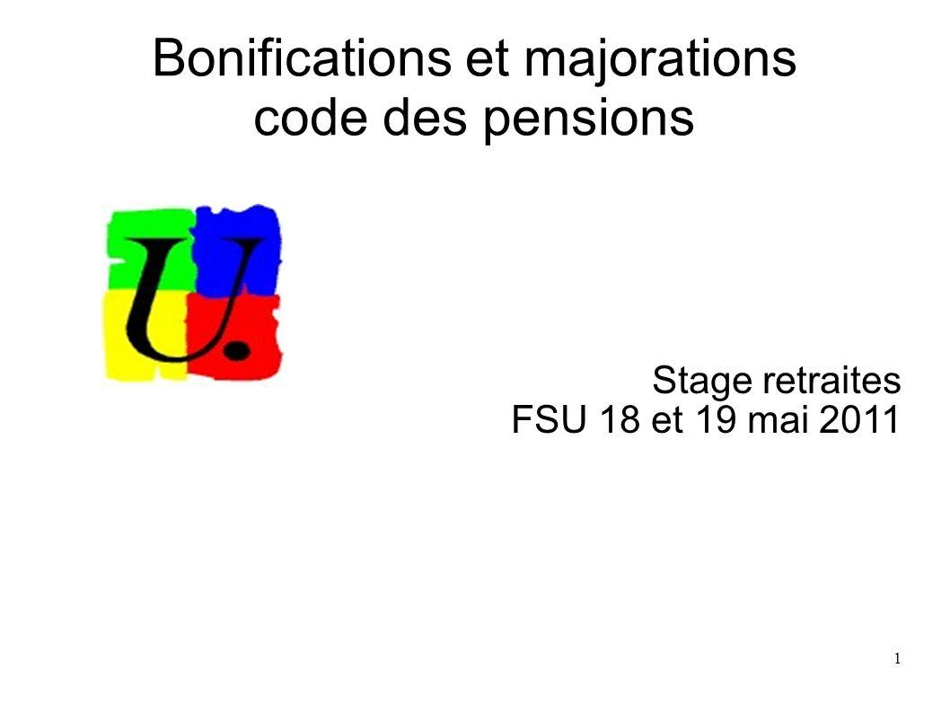 1 Bonifications et majorations code des pensions Stage retraites FSU 18 et 19 mai 2011