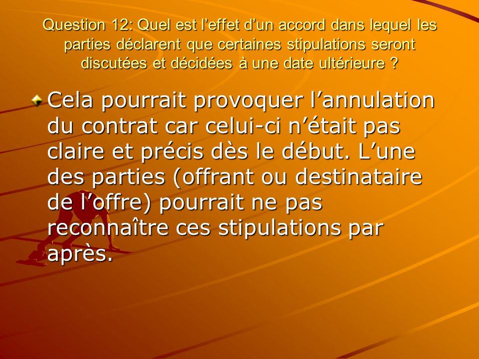 Question 12: Quel est leffet dun accord dans lequel les parties déclarent que certaines stipulations seront discutées et décidées à une date ultérieur