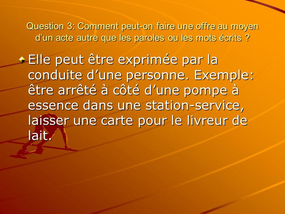 Question 3: Comment peut-on faire une offre au moyen dun acte autre que les paroles ou les mots écrits ? Elle peut être exprimée par la conduite dune