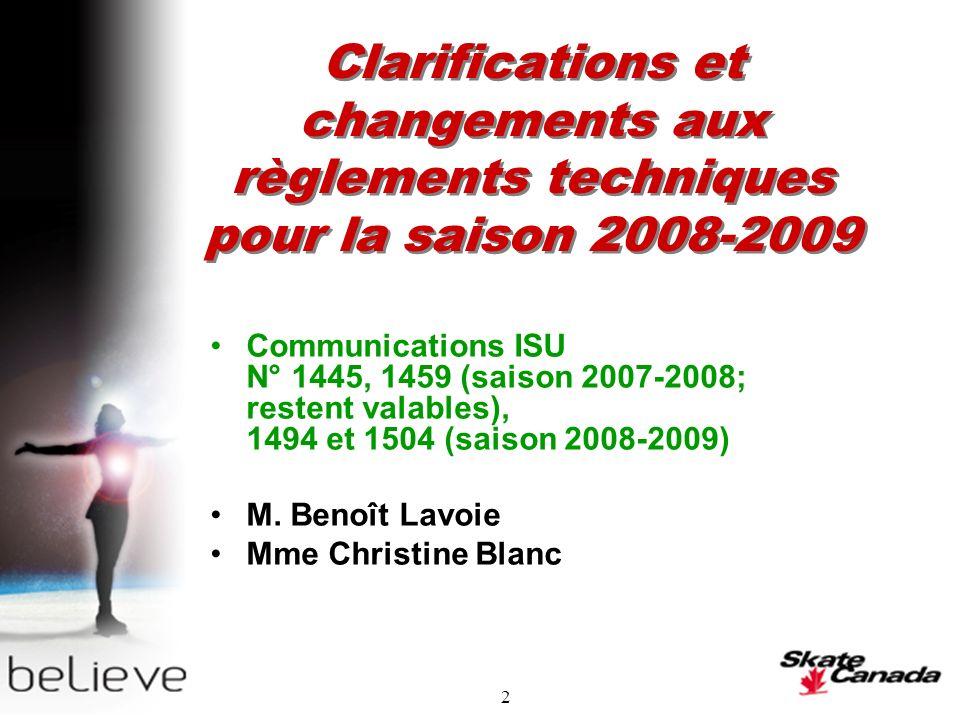 2 Clarifications et changements aux règlements techniques pour la saison 2008-2009 Communications ISU N° 1445, 1459 (saison 2007-2008; restent valables), 1494 et 1504 (saison 2008-2009) M.