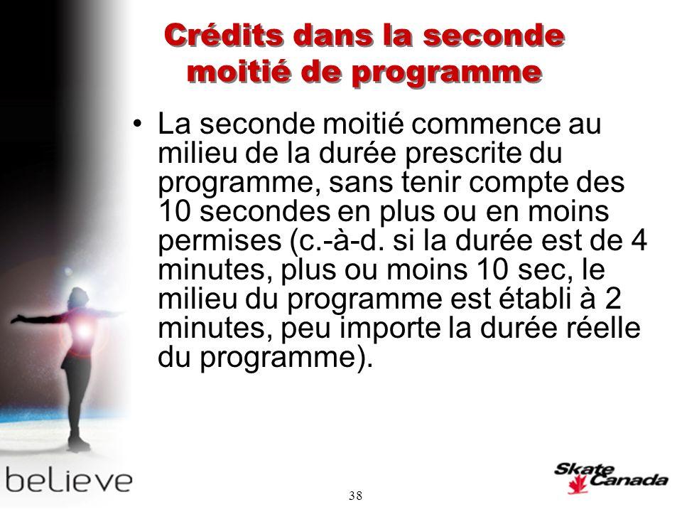 38 Crédits dans la seconde moitié de programme La seconde moitié commence au milieu de la durée prescrite du programme, sans tenir compte des 10 secondes en plus ou en moins permises (c.-à-d.