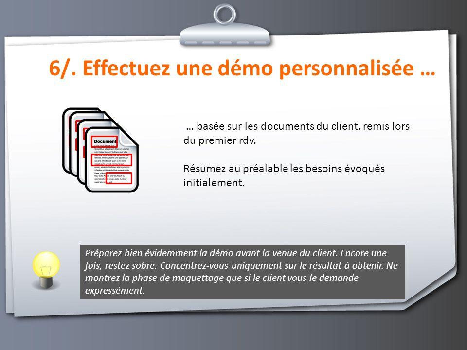 6/. Effectuez une démo personnalisée … … basée sur les documents du client, remis lors du premier rdv. Résumez au préalable les besoins évoqués initia