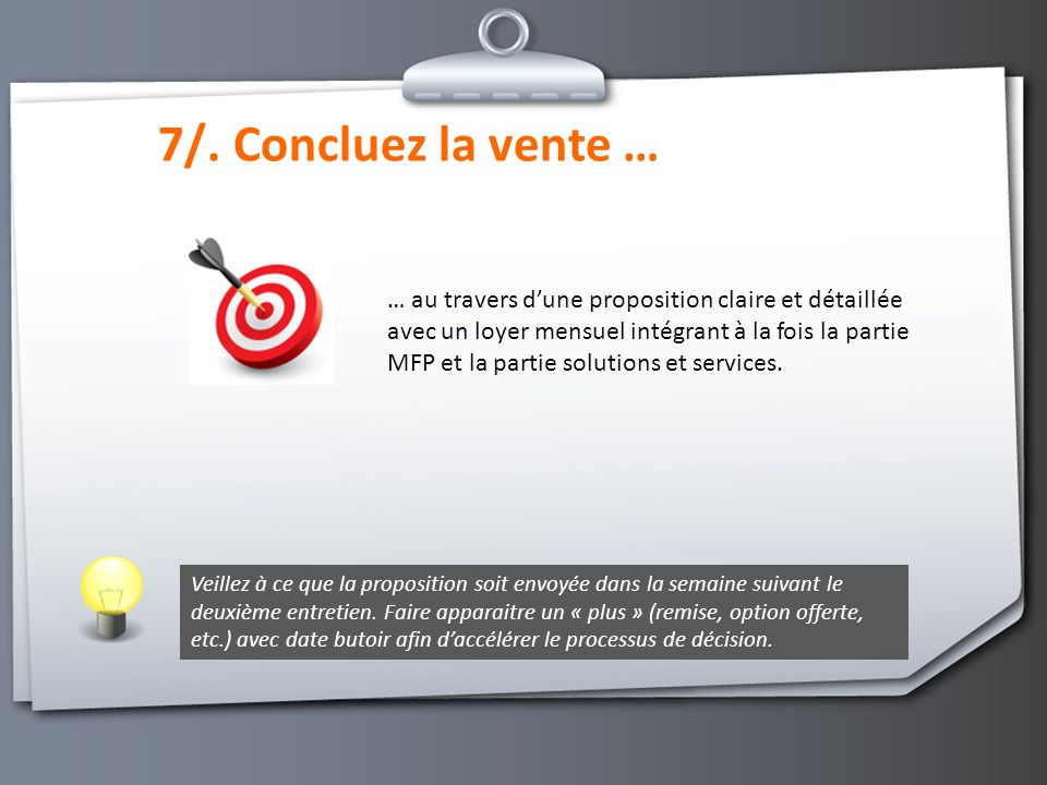 7/. Concluez la vente … … au travers dune proposition claire et détaillée avec un loyer mensuel intégrant à la fois la partie MFP et la partie solutio