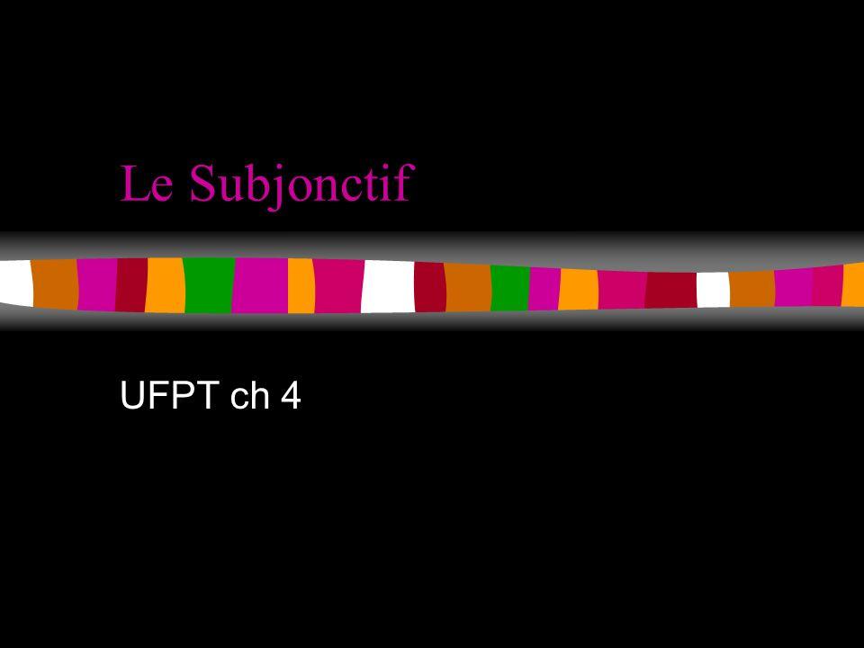Le Subjonctif UFPT ch 4