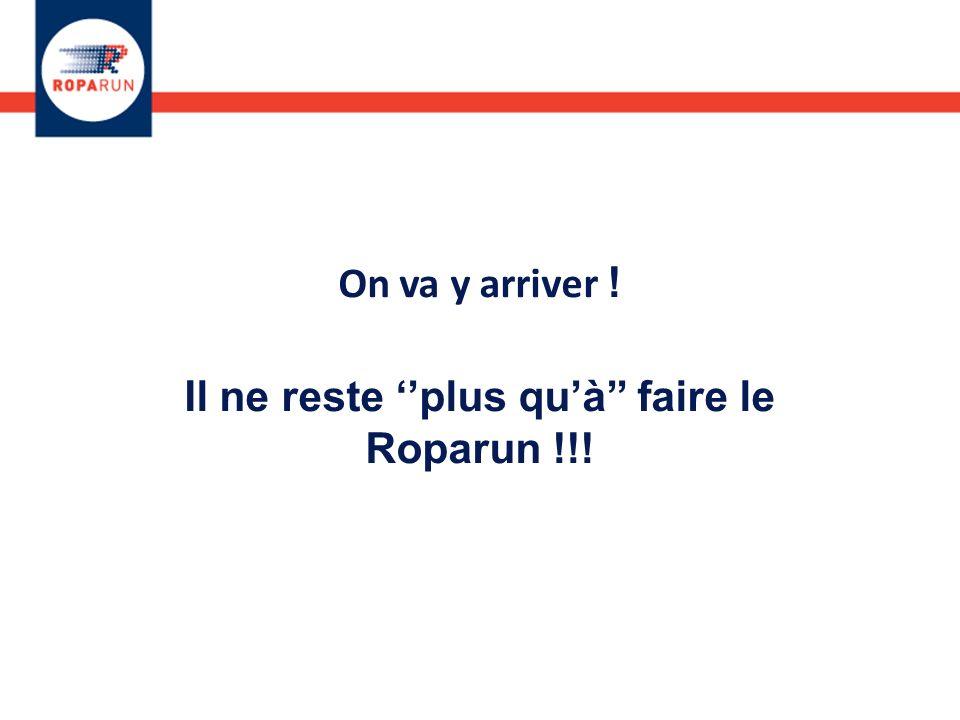 On va y arriver ! Il ne reste plus quà faire le Roparun !!!