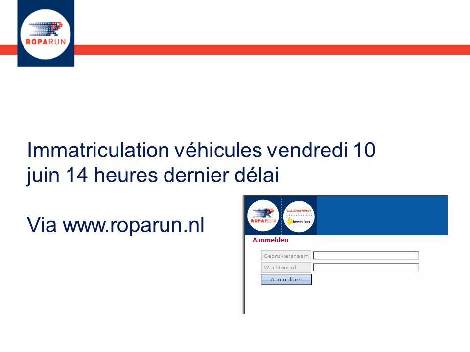 Immatriculation véhicules vendredi 10 juin 14 heures dernier délai Via www.roparun.nl