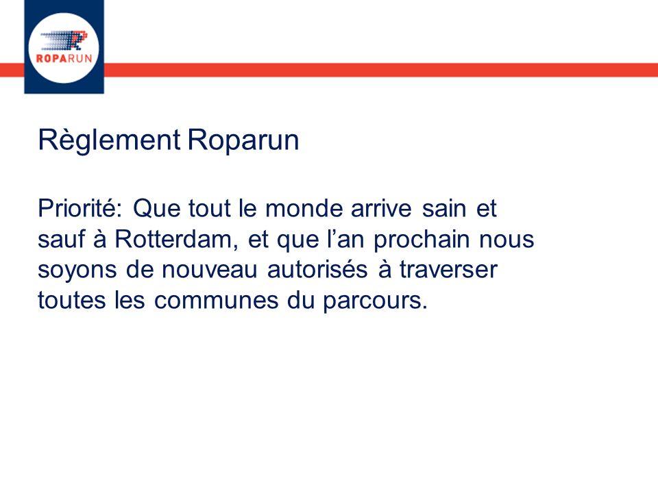 Règlement Roparun Priorité: Que tout le monde arrive sain et sauf à Rotterdam, et que lan prochain nous soyons de nouveau autorisés à traverser toutes les communes du parcours.