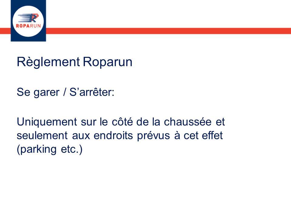 Règlement Roparun Se garer / Sarrêter: Uniquement sur le côté de la chaussée et seulement aux endroits prévus à cet effet (parking etc.)