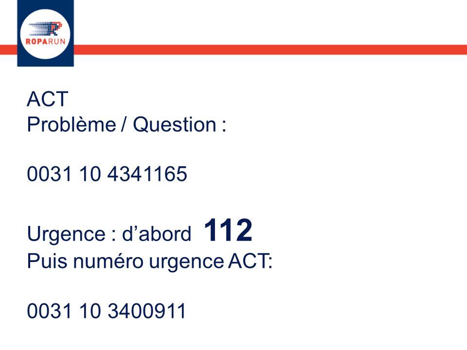 ACT Problème / Question : 0031 10 4341165 Urgence : dabord 112 Puis numéro urgence ACT: 0031 10 3400911