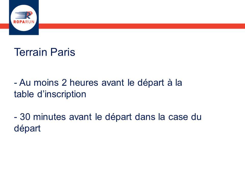Terrain Paris - Au moins 2 heures avant le départ à la table dinscription - 30 minutes avant le départ dans la case du départ