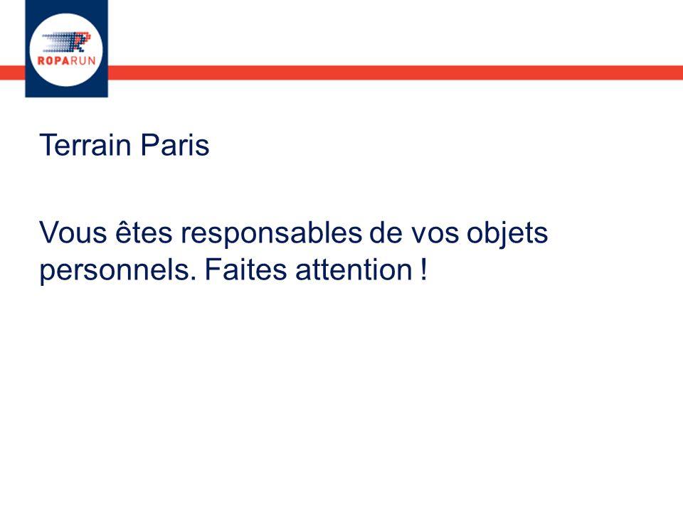Terrain Paris Vous êtes responsables de vos objets personnels. Faites attention !