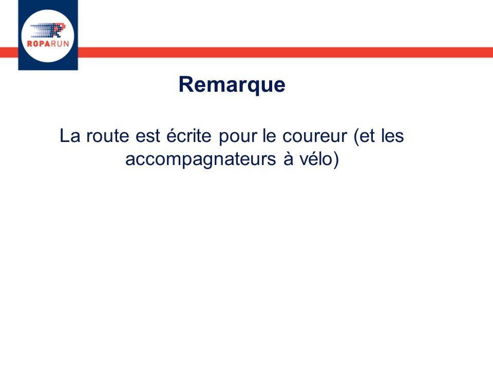 Remarque La route est écrite pour le coureur (et les accompagnateurs à vélo)