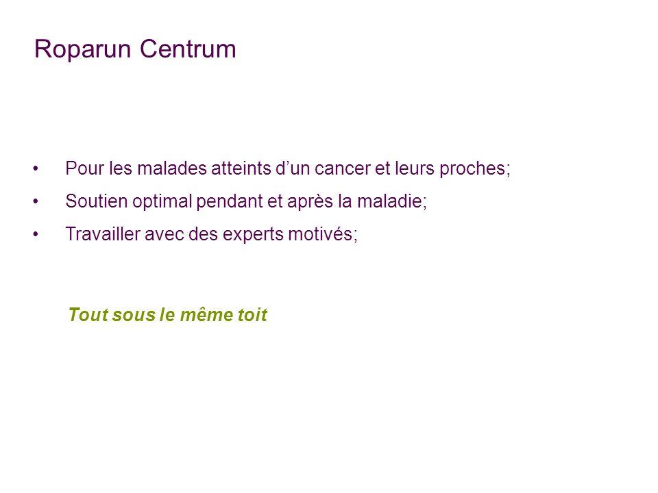 Roparun Centrum Pour les malades atteints dun cancer et leurs proches; Soutien optimal pendant et après la maladie; Travailler avec des experts motivés; Tout sous le même toit