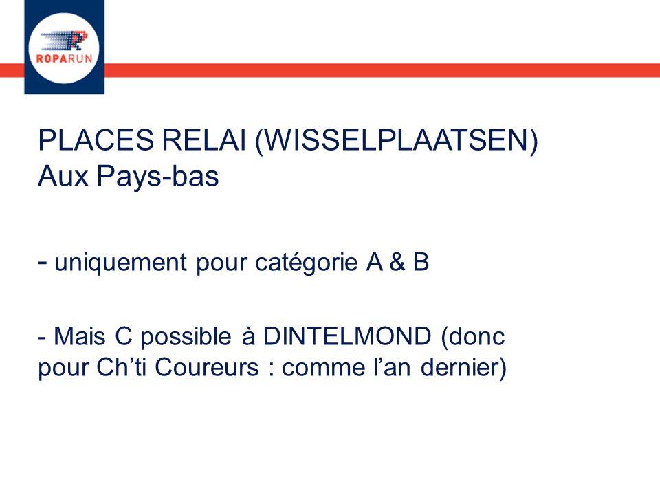 PLACES RELAI (WISSELPLAATSEN) Aux Pays-bas - uniquement pour catégorie A & B - Mais C possible à DINTELMOND (donc pour Chti Coureurs : comme lan dernier)