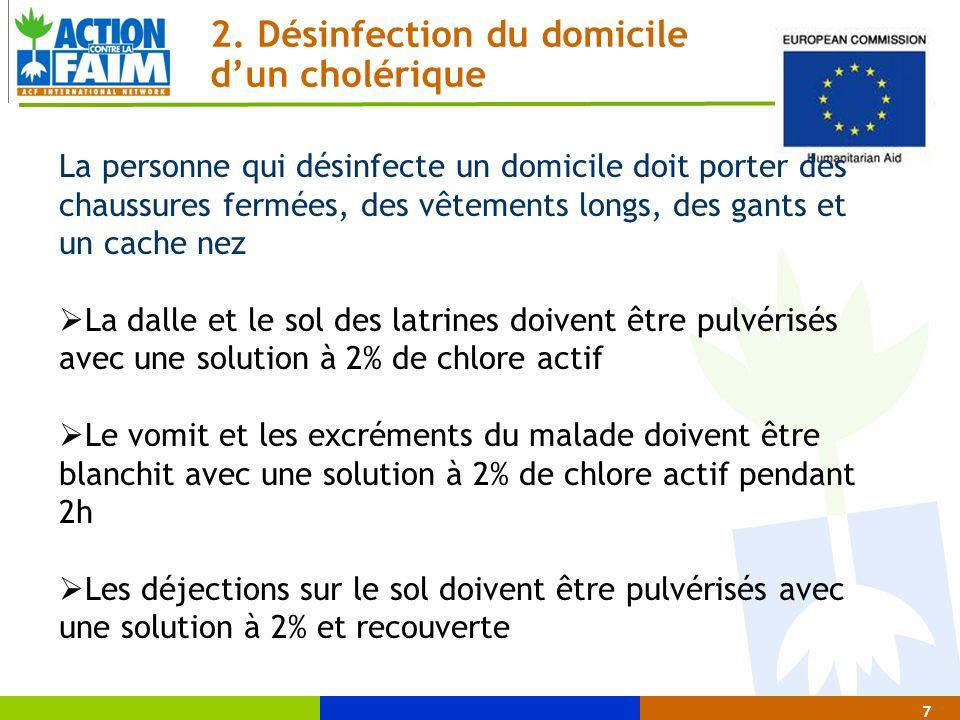 7 2. Désinfection du domicile dun cholérique La personne qui désinfecte un domicile doit porter des chaussures fermées, des vêtements longs, des gants