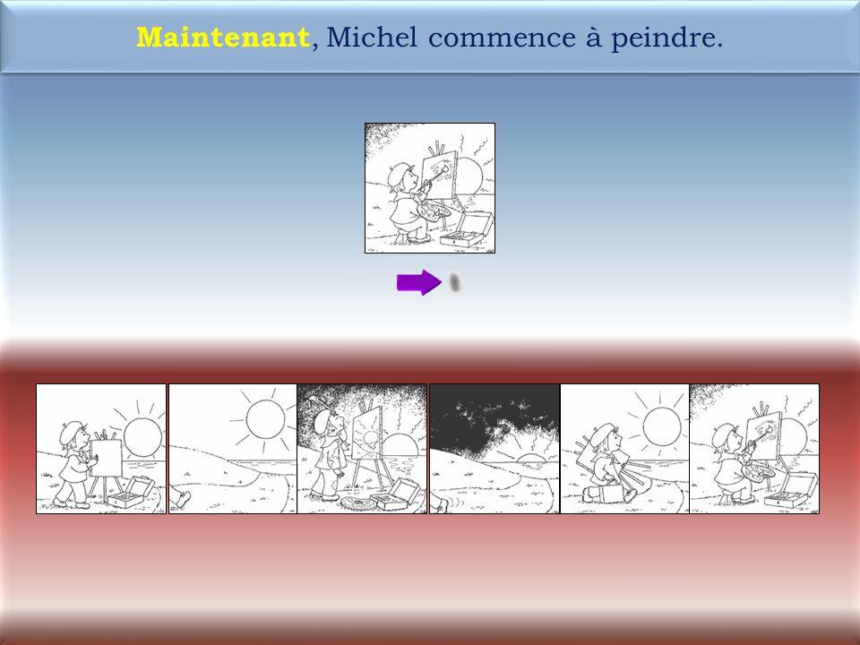 34 1M Maintenant, Michel commence à peindre. Maintenant, Michel commence à peindre.