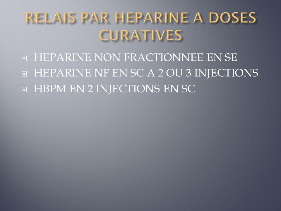 HEPARINE NON FRACTIONNEE EN SE HEPARINE NF EN SC A 2 OU 3 INJECTIONS HBPM EN 2 INJECTIONS EN SC