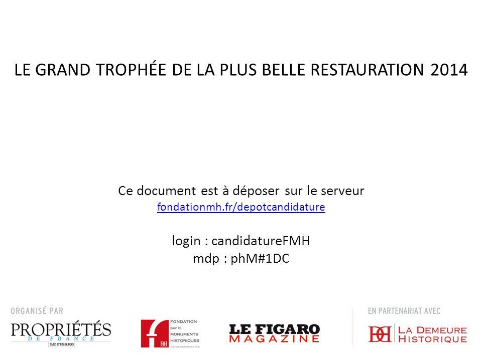NOM DU MONUMENT ou DU JARDIN : LE GRAND TROPHÉE DE LA PLUS BELLE RESTAURATION 2014 DEPARTEMENT :