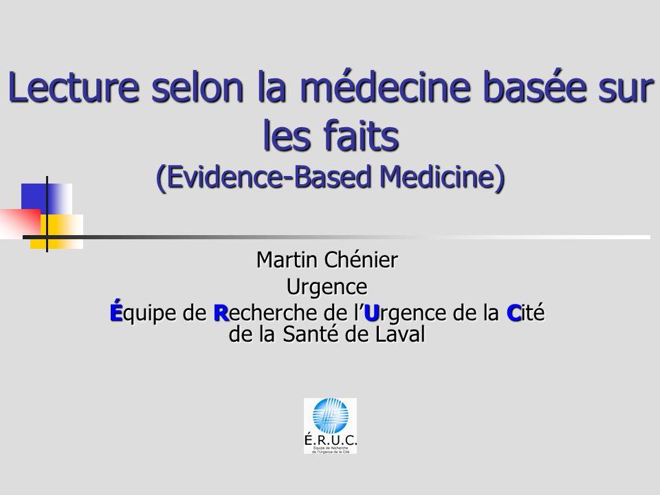 Evidence-based medicine Médecine factuelle * Lutilisation consciencieuse, judicieuse et explicite de la meilleure évidence disponible pour prendre les décisions concernant le soins des patients *http://www.olf.gouv.qc.ca