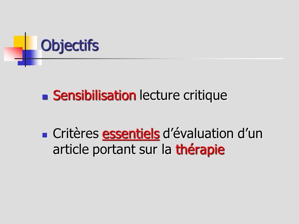 Objectifs Sensibilisation lecture critique Sensibilisation lecture critique Critères essentiels dévaluation dun article portant sur la thérapie Critèr