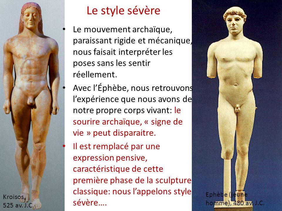 Le style sévère Kroisos, 525 av. J.C. Ephèbe (jeune homme), 480 av. J.C. Le mouvement archaïque, paraissant rigide et mécanique, nous faisait interpré