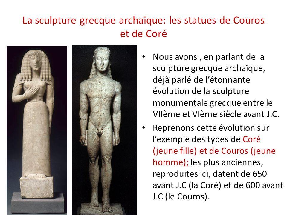 La sculpture grecque archaïque: les statues de Couros et de Coré Nous avons, en parlant de la sculpture grecque archaïque, déjà parlé de létonnante év