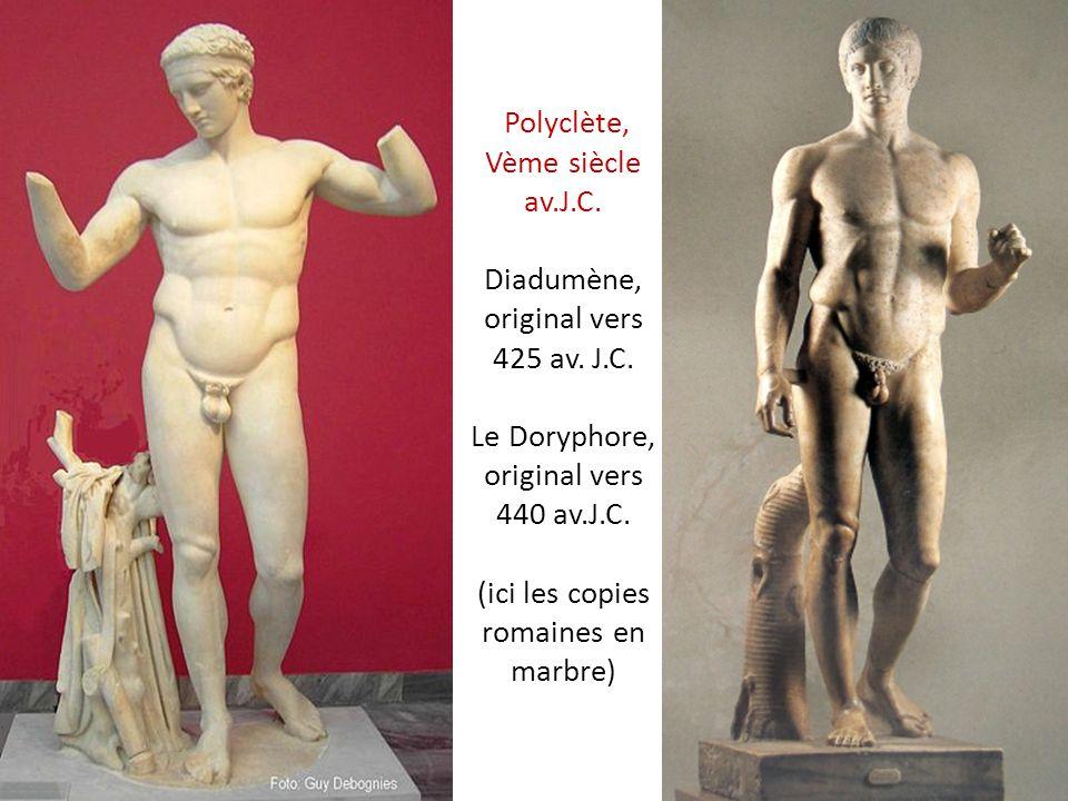 Polyclète, Vème siècle av.J.C. Diadumène, original vers 425 av. J.C. Le Doryphore, original vers 440 av.J.C. (ici les copies romaines en marbre)