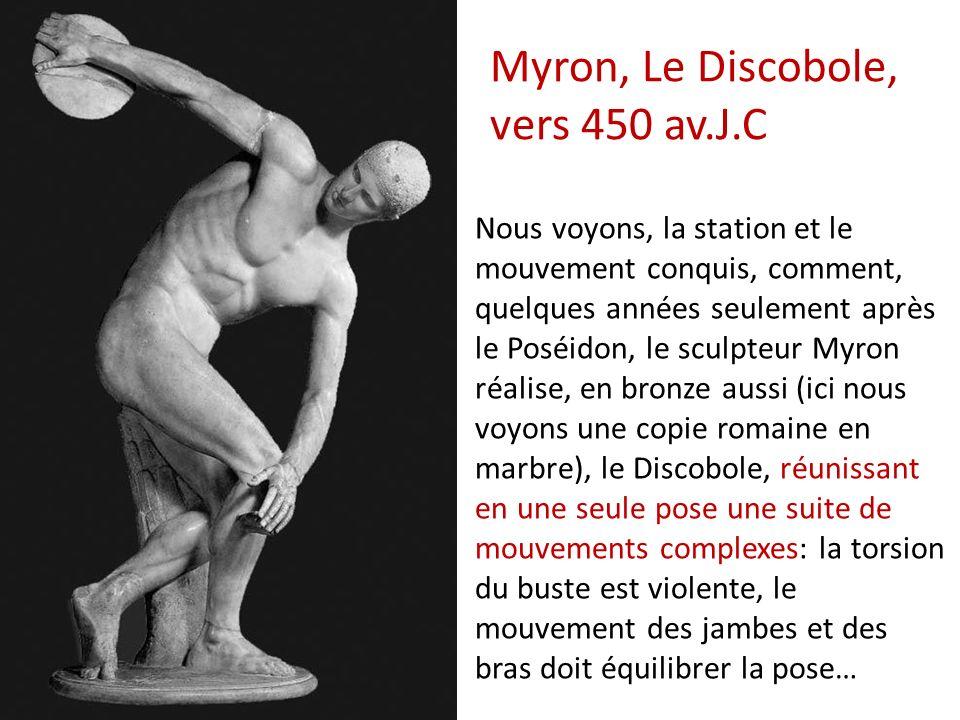 Myron, Le Discobole, vers 450 av.J.C Nous voyons, la station et le mouvement conquis, comment, quelques années seulement après le Poséidon, le sculpte