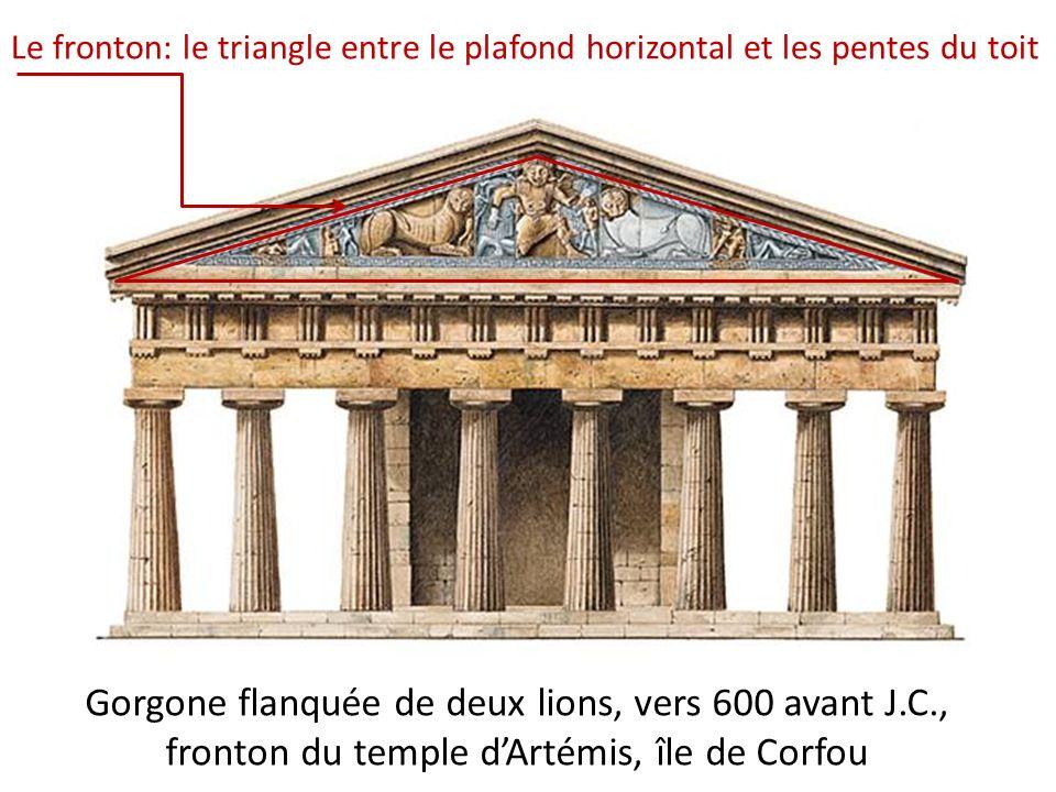 Gorgone flanquée de deux lions, vers 600 avant J.C., fronton du temple dArtémis, île de Corfou Le fronton: le triangle entre le plafond horizontal et
