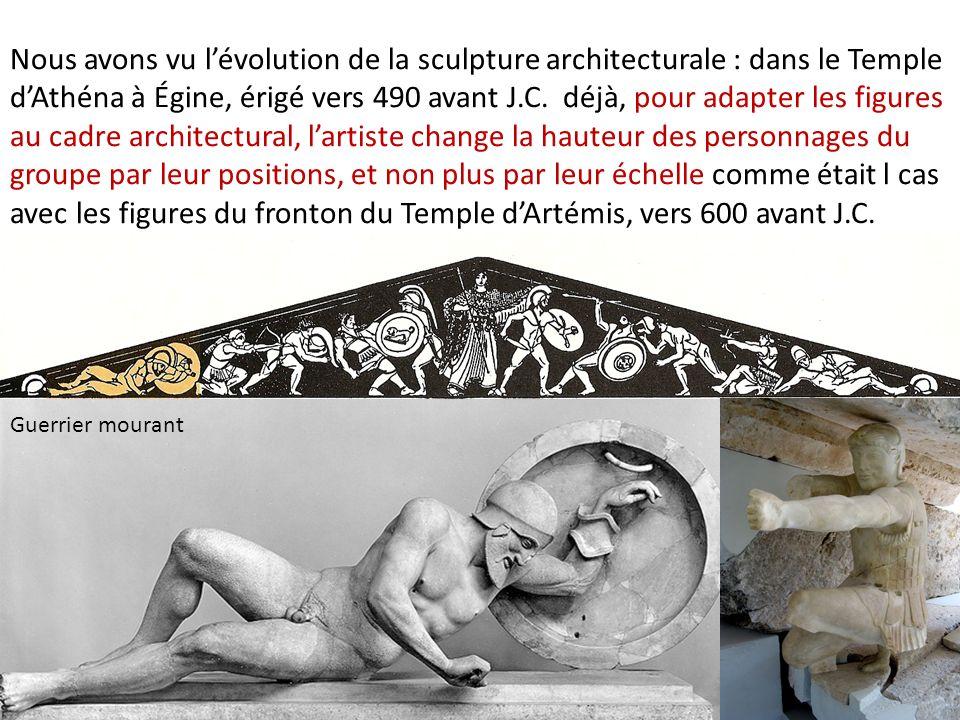 Guerrier mourant Nous avons vu lévolution de la sculpture architecturale : dans le Temple dAthéna à Égine, érigé vers 490 avant J.C. déjà, pour adapte