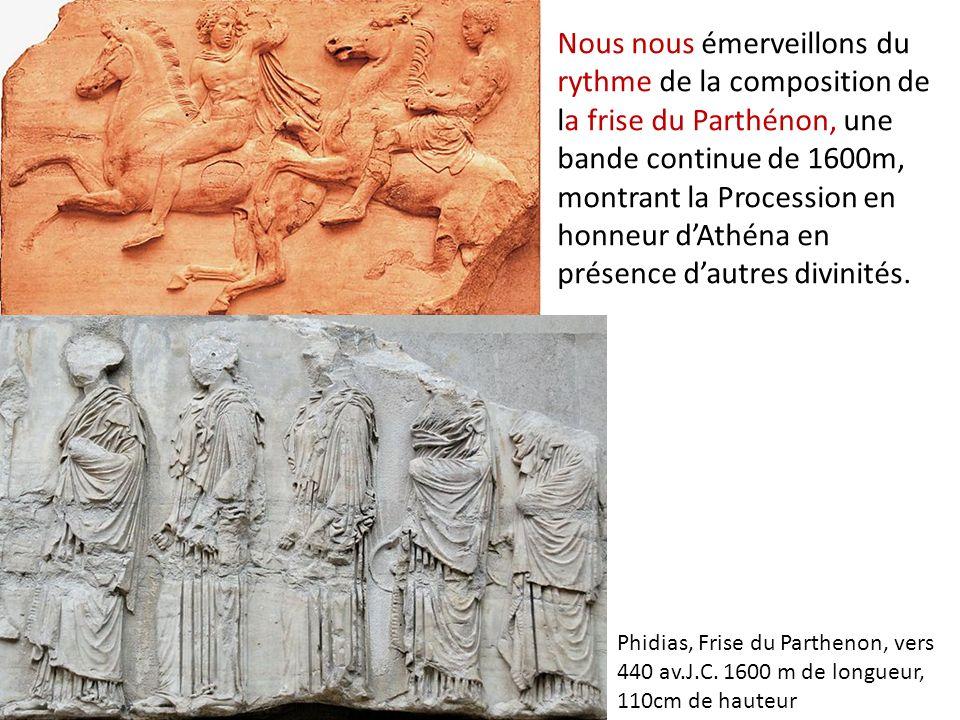 Nous nous émerveillons du rythme de la composition de la frise du Parthénon, une bande continue de 1600m, montrant la Procession en honneur dAthéna en