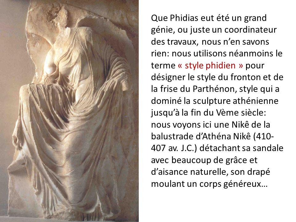 Que Phidias eut été un grand génie, ou juste un coordinateur des travaux, nous nen savons rien: nous utilisons néanmoins le terme « style phidien » po