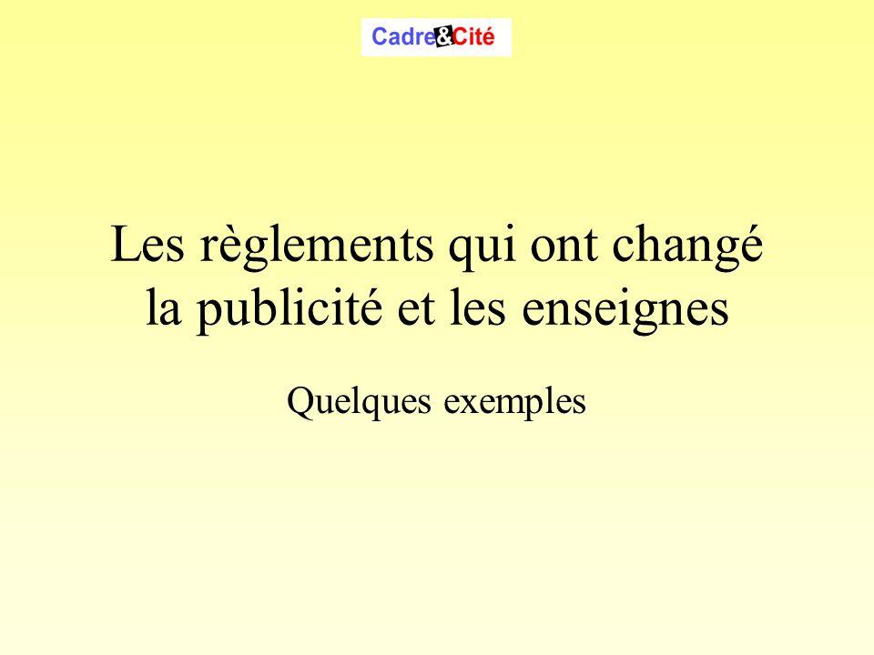 Les règlements qui ont changé la publicité et les enseignes Quelques exemples Cadre & Cité