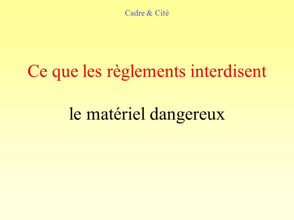 Ce que les règlements interdisent le matériel dangereux Cadre & Cité