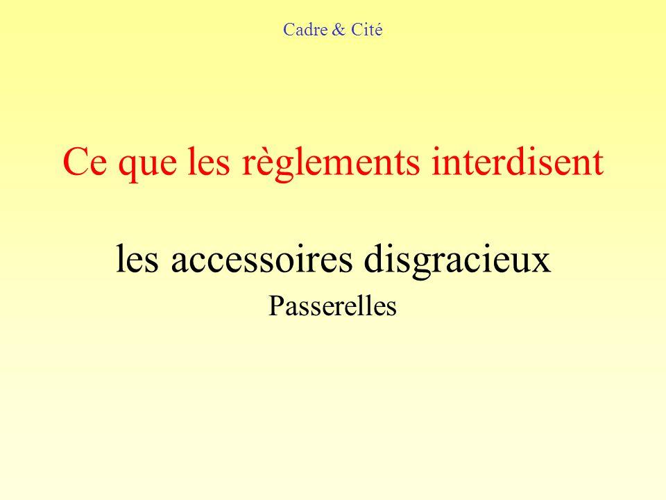 Ce que les règlements interdisent les accessoires disgracieux Passerelles Cadre & Cité