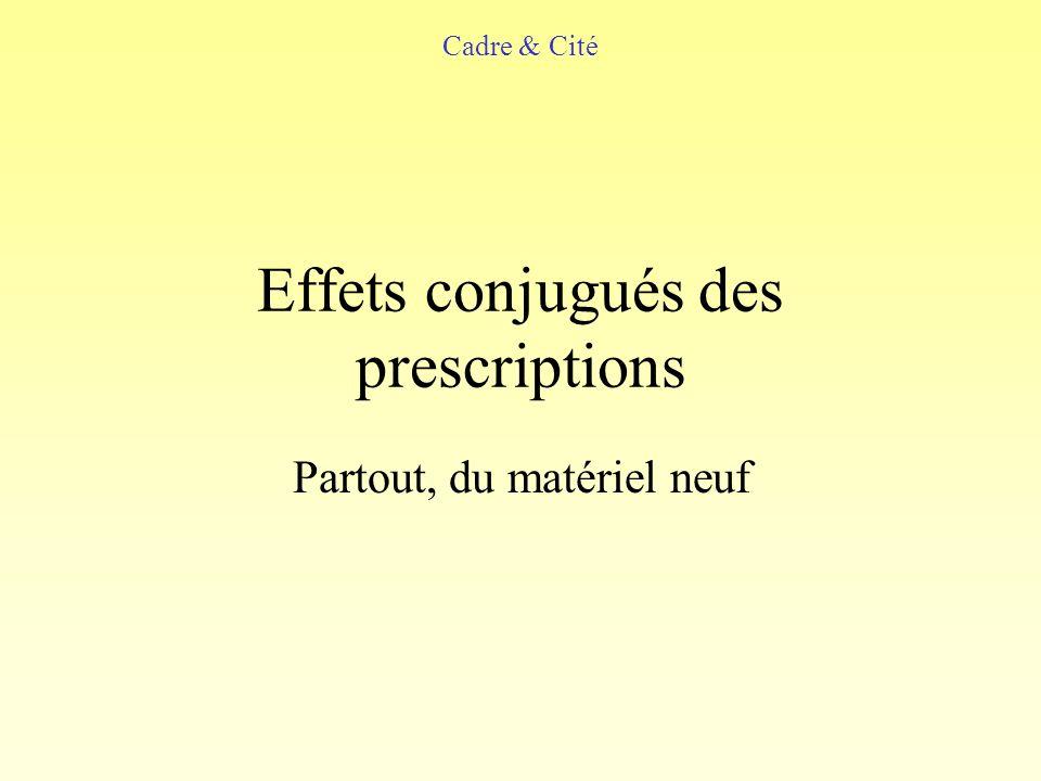 Effets conjugués des prescriptions Partout, du matériel neuf Cadre & Cité