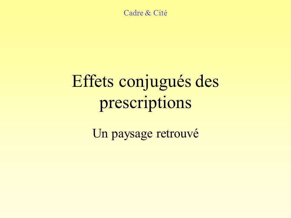 Effets conjugués des prescriptions Un paysage retrouvé Cadre & Cité