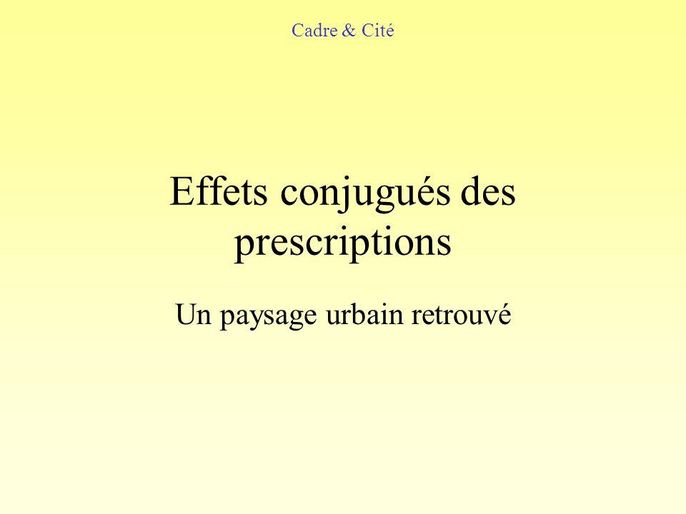Effets conjugués des prescriptions Un paysage urbain retrouvé Cadre & Cité