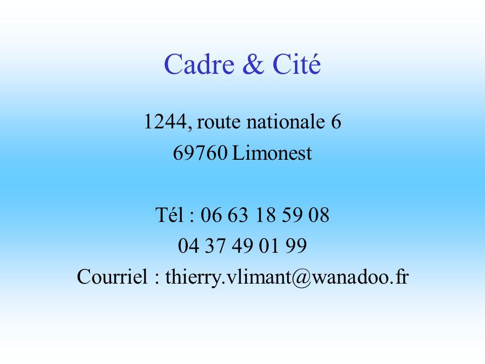 Cadre & Cité 1244, route nationale 6 69760 Limonest Tél : 06 63 18 59 08 04 37 49 01 99 Courriel : thierry.vlimant@wanadoo.fr