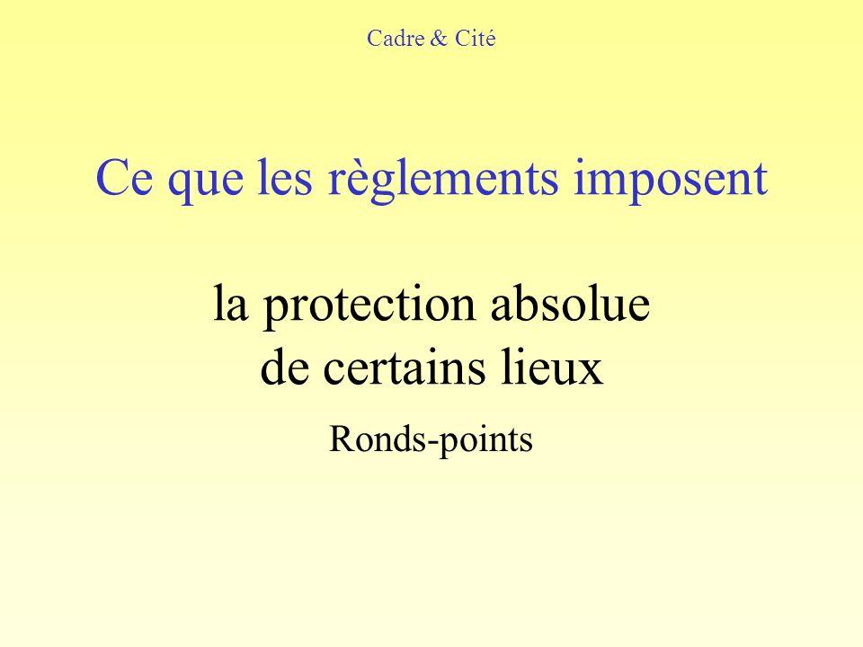 Ce que les règlements imposent la protection absolue de certains lieux Ronds-points Cadre & Cité