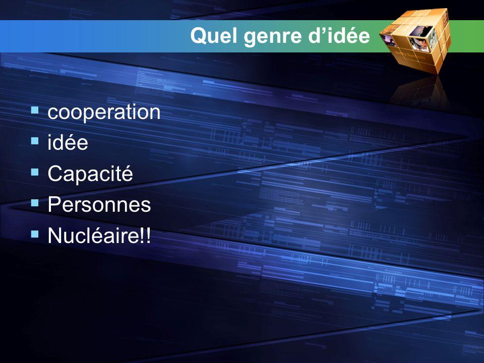 Quel genre didée cooperation idée Capacité Personnes Nucléaire!!