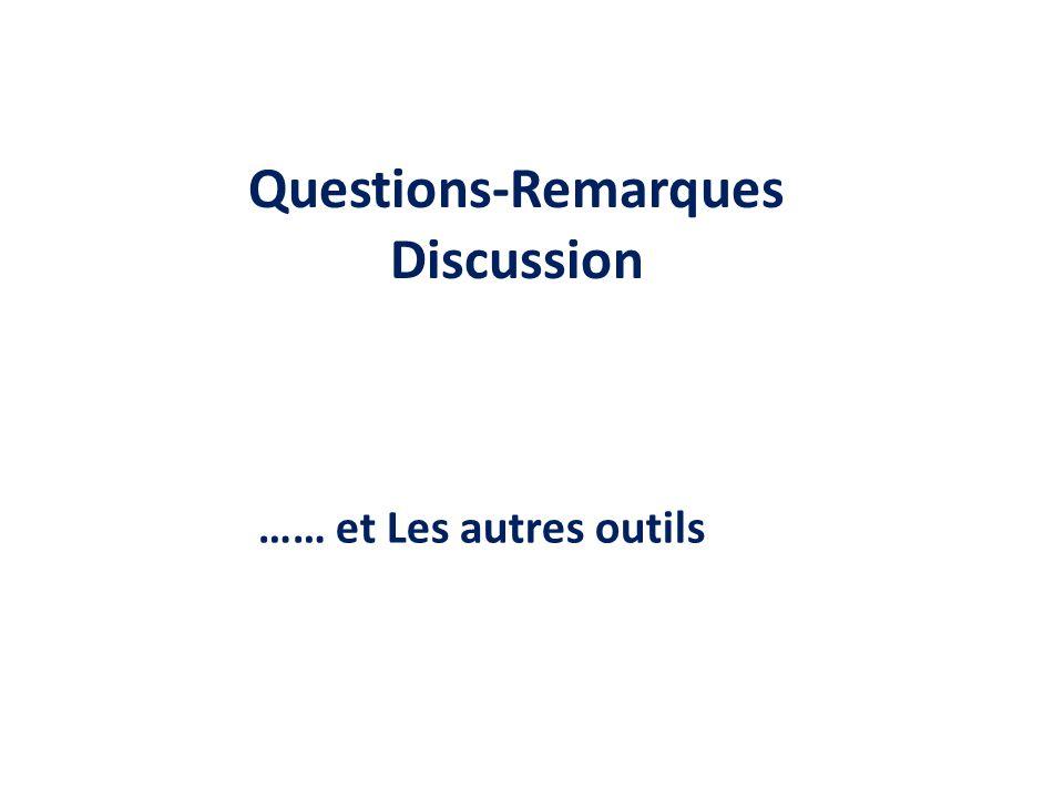 Questions-Remarques Discussion …… et Les autres outils