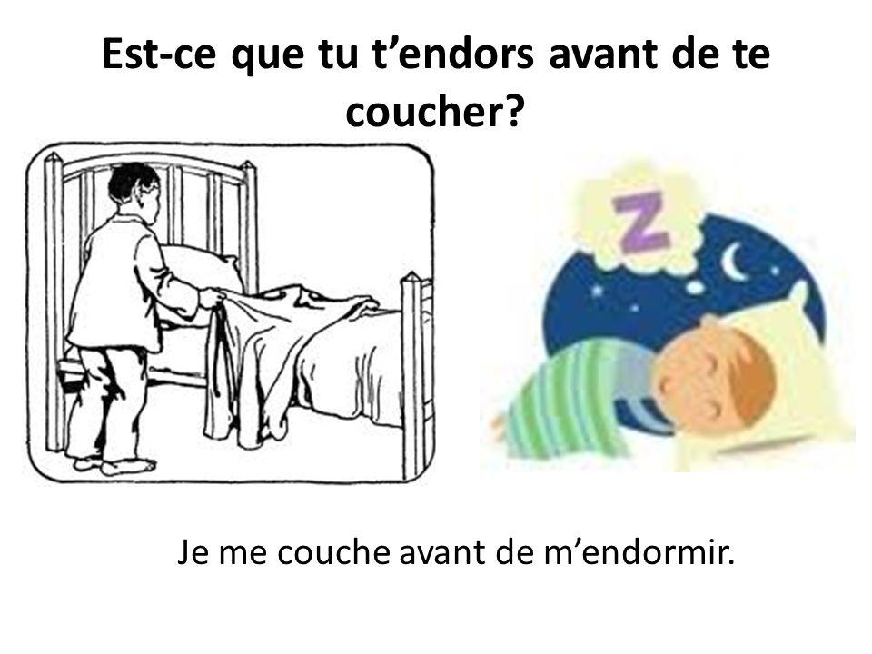 Est-ce que tu tendors avant de te coucher? Je me couche avant de mendormir.