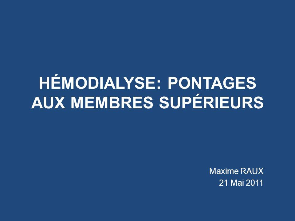HÉMODIALYSE: PONTAGES AUX MEMBRES SUPÉRIEURS Maxime RAUX 21 Mai 2011