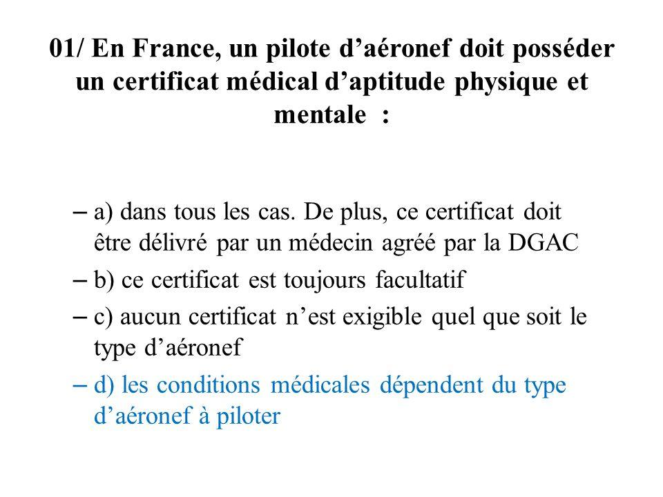 01/ En France, un pilote daéronef doit posséder un certificat médical daptitude physique et mentale : – a) dans tous les cas. De plus, ce certificat d