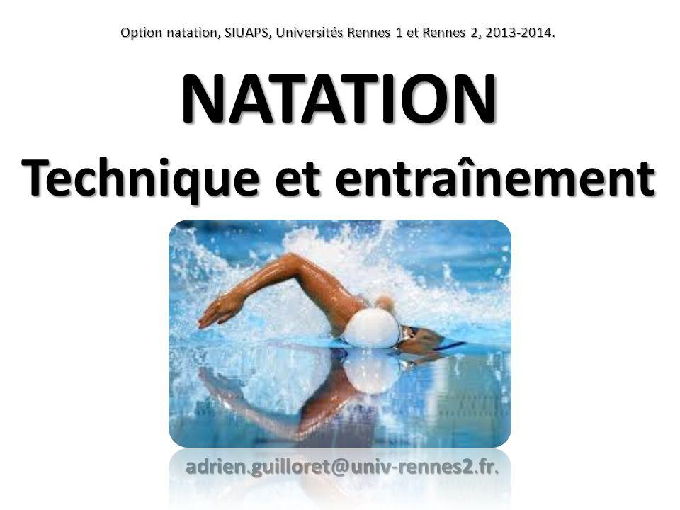 NATATION Technique et entraînement Option natation, SIUAPS, Universités Rennes 1 et Rennes 2, 2013-2014. adrien.guilloret@univ-rennes2.fr.
