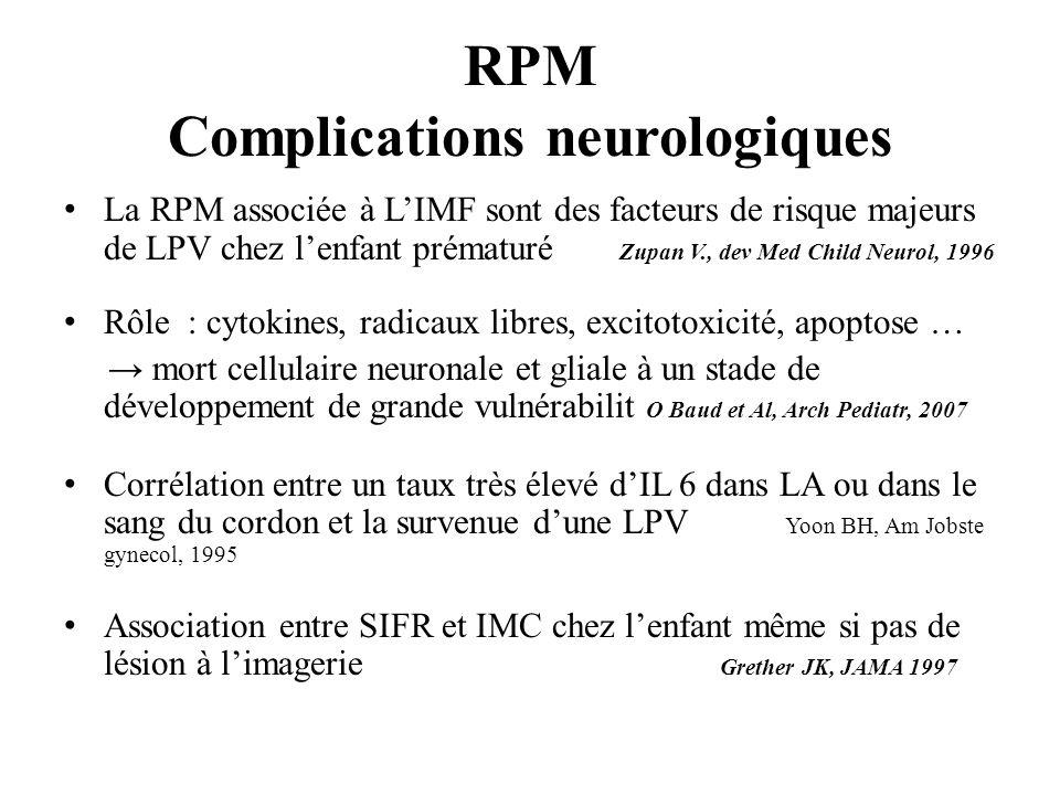 RPM Complications neurologiques La RPM associée à LIMF sont des facteurs de risque majeurs de LPV chez lenfant prématuré Zupan V., dev Med Child Neuro